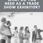 What Do You Need As a Trade Show Exhibitor? Here is a FREE checklist of items you will need! Need help preparing? We can help!