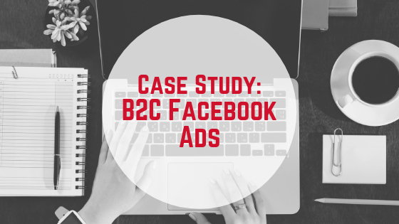 B2C Facebook Ads: A Case Study