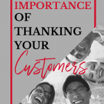 Think about the people with whom you do business—the customers who are your livelihood. What is your relationship? Are your clients pleased to do business with you? Do they value your products and services? Do they trust your brand? Do they feel valued, appreciated, and acknowledged? Building relationships with your customers by letting them know you appreciate their business is an excellent way to make them feel valued and helps create lasting brand loyalty.