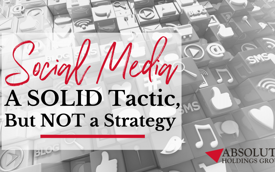 Social Media – A Solid Tactic, But Not a Strategy
