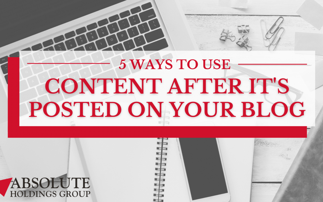 5 Ways to Use Content After It's Posted on Your Blog